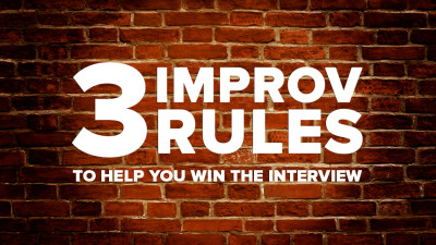 3 improv rules to help you win the interview